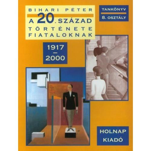 A 20. század története fiataloknak 1917-2000 (Tankönyv, 8. osztály)