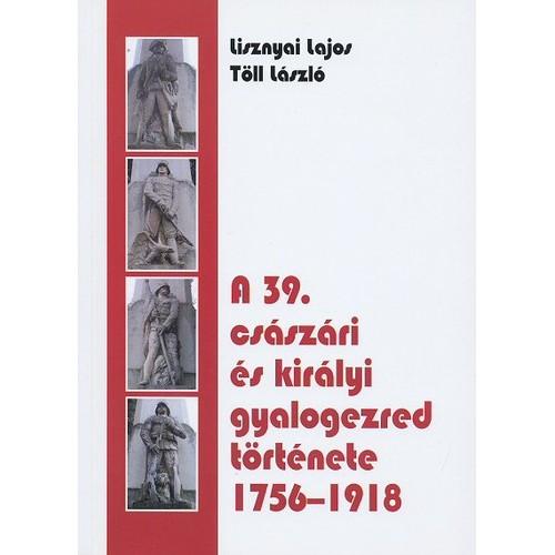 A 39. császári és királyi gyalogezred története 1756-1918