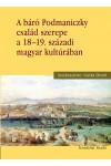 A báró Podmaniczky család szerepe a 18–19. századi magyar kultúrában
