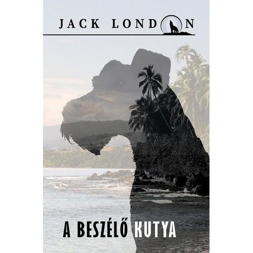 A beszélő kutya (Jack London sorozat 1.)
