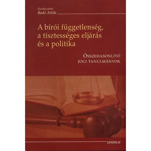 A bírói függetlenség, a tisztességes eljárás és a politika - Összehasonlító jogi tanulmányok