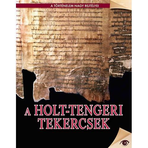 A holt-tengeri tekercsek (A történelem nagy rejtélyei 5.)