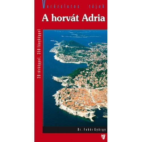 A horvát Adria (Varázslatos tájak)