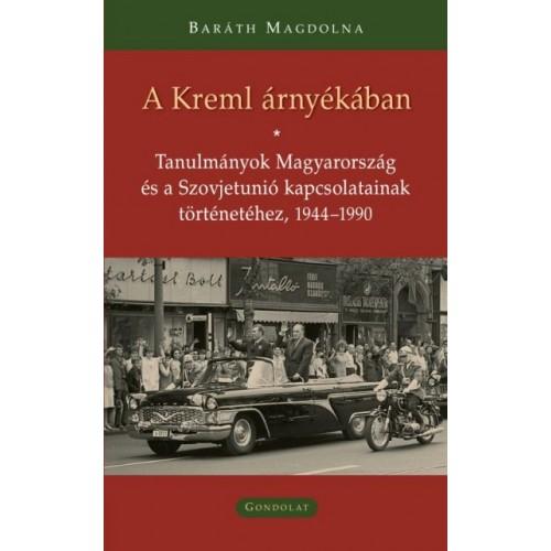 A Kreml árnyékában (Tanulmányok Magyarország és a Szovjetunió kapcsolatainak történetéhez, 1944-1990)