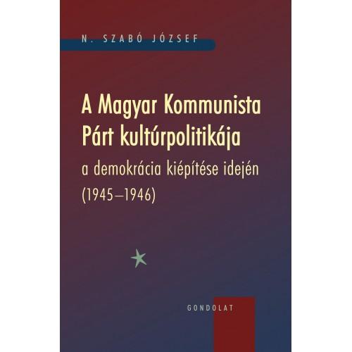 A Magyar Kommunista Párt kultúrpolitikája a demokrácia kiépítése idején, 1945-1946 *