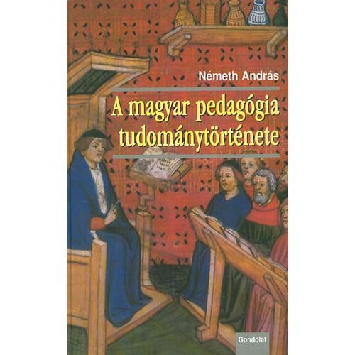 A magyar pedagógia tudománytörténete (Nemzetközi tudományfejlődési és recepciós hatások, nemzeti sajátosságok)