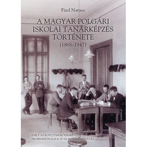 A magyar polgári iskolai tanárképzés története, 1868-1947