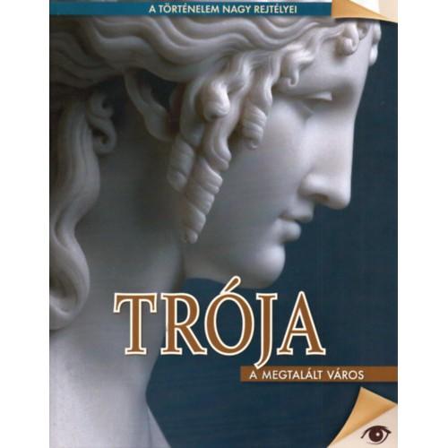 Trója - A megtalált város (A történelem nagy rejtélyei 3.)