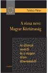 A rózsa neve: Magyar Köztársaság - Az államok nevéről és a Magyar Állam átnevezéséről
