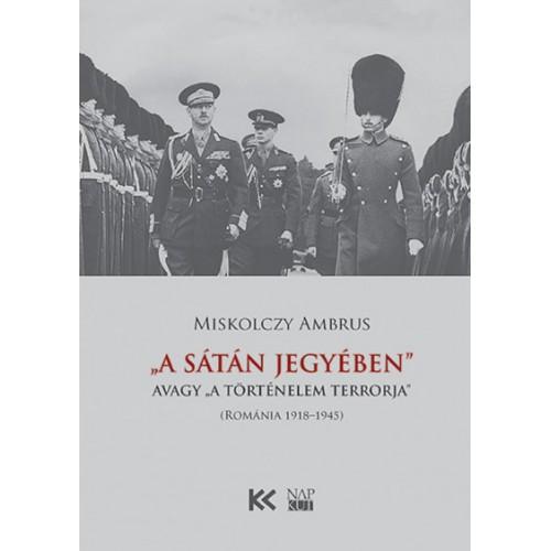 'A Sátán jegyében' - avagy 'a történelem terrorja' (Románia 1918-1945) *