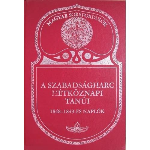 A szabadságharc hétköznapi tanúi - 1848-1849-es naplók (Magyar sorsfordulók)