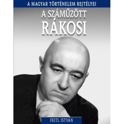 A száműzött Rákosi (A magyar történelem rejtélyei 16.)