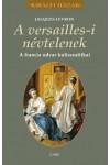 A versailles-i névtelenek - A francia udvar kulisszatitkai (Királyi házak)