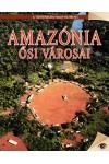 Amazónia ősi városai (A történelem nagy rejtélyei 10.)