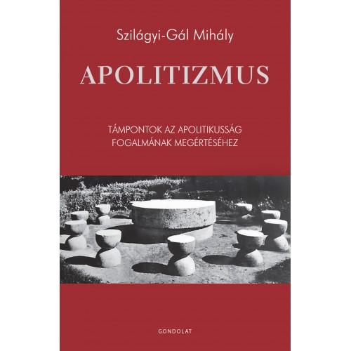 Apolitizmus - Támpontok az apolitikusság fogalmának megértéséhez
