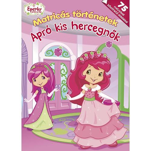 Apró kis hercegnők - Matricás történetek (Eperke epresen új világa)
