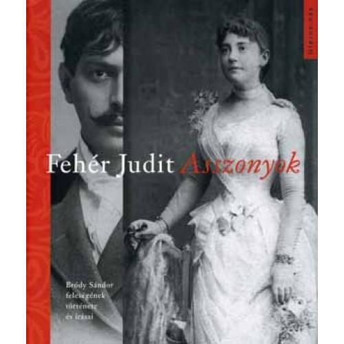 Asszonyok (Bródy Sándor feleségének története és írásai)