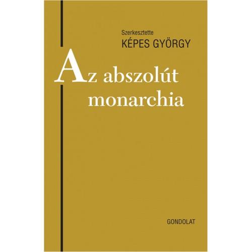 Az abszolút monarchia (Jogtörténeti értekezések 41.) *