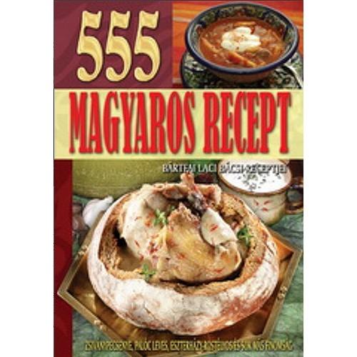 555 magyaros recept - Bártfai Laci bácsi szakácskönyve