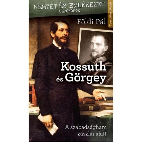 Kossuth és Görgey - A szabadságharc zászlai alatt