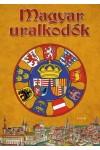 Magyar uralkodók - Tények és érdekességek a magyar királyokról
