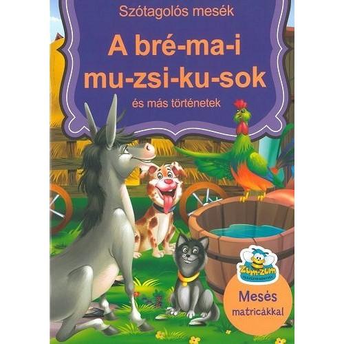 A bré-ma-i mu-zsi-ku-sok és más történetek  (Szótagolós mesék matricákkal)