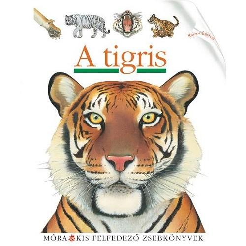 A tigris (Kis felfedező zsebkönyvek 13.)