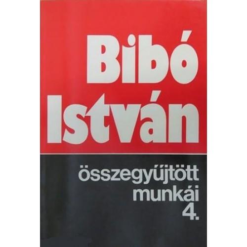 Bibó István összegyűjtött munkái 4.