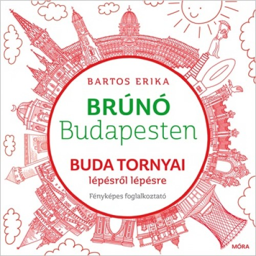 Buda tornyai lépésről lépésre (Brúnó Budapesten 1.) Fényképes foglalkoztató, Móra kiadó, Gyermek- és ifjúsági könyvek