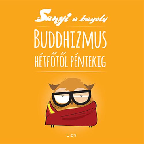 Buddhizmus hétfőtől péntekig (Sanyi a bagoly)