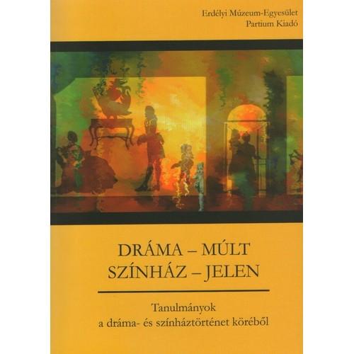 Dráma - múlt, színház - jelen (Tanulmányok a dráma- és színháztörténet köréből)