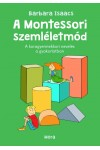 A Montessori-szemléletmód - A kora gyermekkori nevelés a gyakorlatban