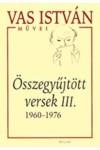 Vas István Összegyűjtött versek III. (1960-1976)