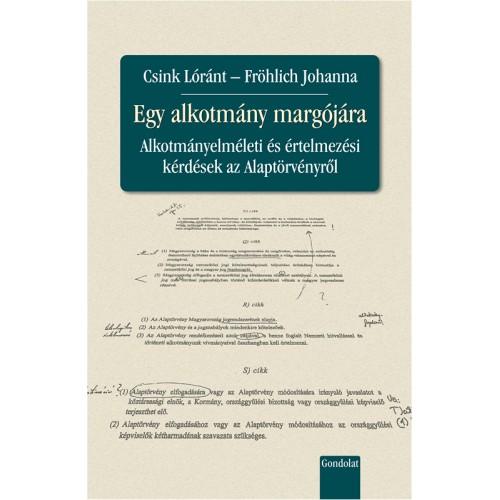 Egy alkotmány margójára - Alkotmányelméleti és értelmezési kérdések az Alaptörvényről