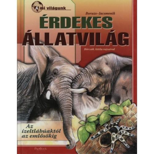 Érdekes állatvilág az ízeltlábúaktól az emlősökig (A mi világunk)