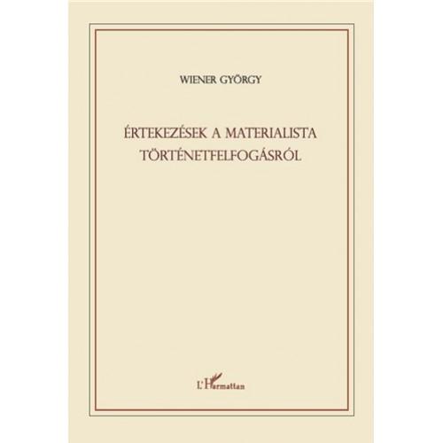 Értekezések a materialista történetfelfogásról (Történelemelméleti és politológiai tanulmányok)