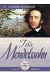 Felix Mendelssohn (Világhíres zeneszerzők 14.) - zenei CD melléklettel *