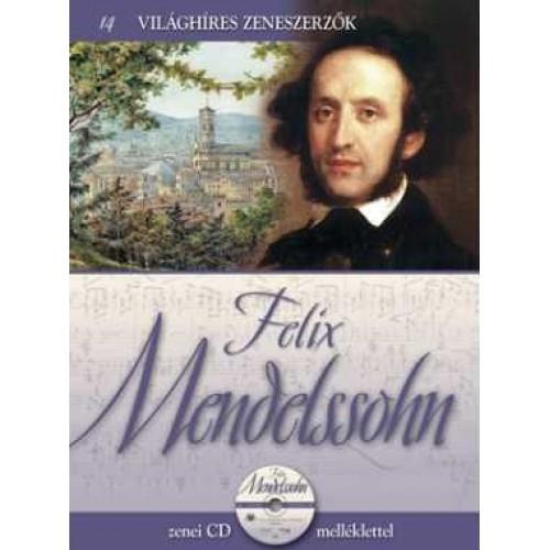 Felix Mendelssohn (Világhíres zeneszerzők 14.) - zenei CD melléklettel