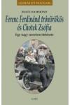 Ferenc Ferdinánd trónörökös és Chotek Zsófia - Egy nagy szerelem története (Királyi házak)