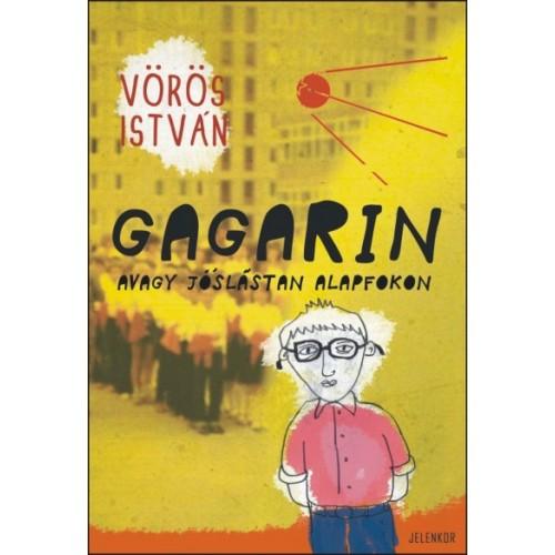 Gagarin avagy jóslástan alapfokon - Regény az ugrásszerű fejlődésről