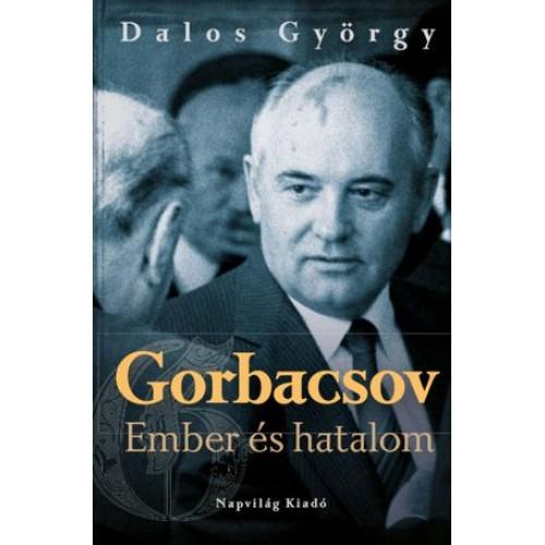 Gorbacsov - Ember és hatalom (Politikai életrajz)