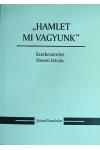 'Hamlet mi vagyunk' - Tanulmányok (a) Hamlet európai recepciójának történetéből