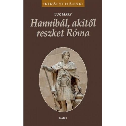 Hannibál - Akitől reszketett Róma
