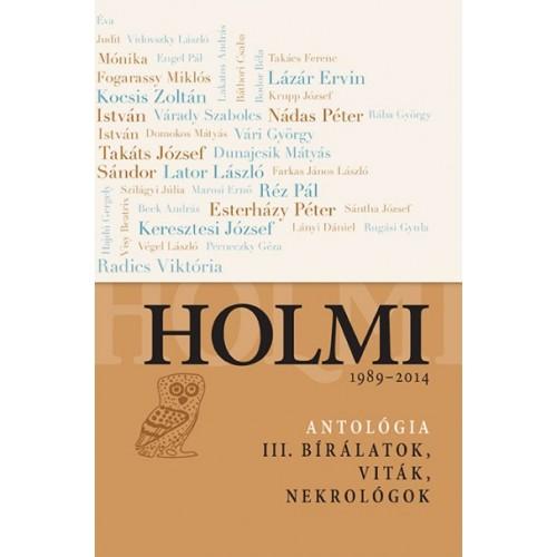 Holmi-antológia III. Bírálatok, viták, nekrológok  - 1989 - 2014