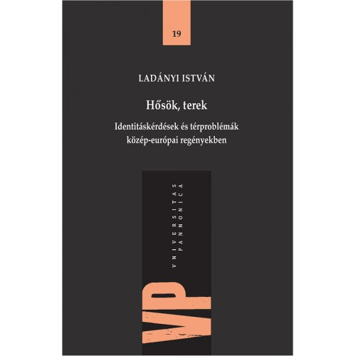 Hősök, terek - Identitáskérdések és térproblémák közép-európai regényekben
