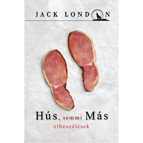 HÚS, semmi MÁS - Elbeszélések (Jack London sorozat 12.)