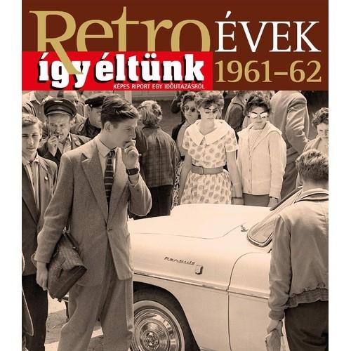 Így éltünk 1961-62 (Retro évek 4.)