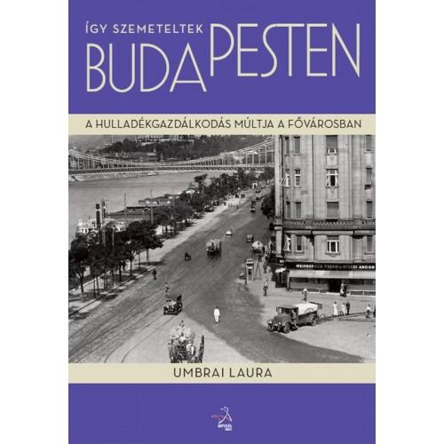 Így szemeteltek Budapesten - A hulladékgazdálkodás múltja a fővárosban