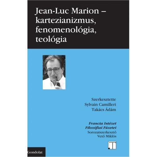 Jean-Luc Marion - Kartezianizmus, fenomenológia, teológia