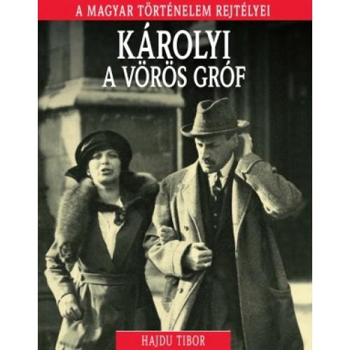 Károlyi, a vörös gróf - A magyar történelem rejtélyei 14.